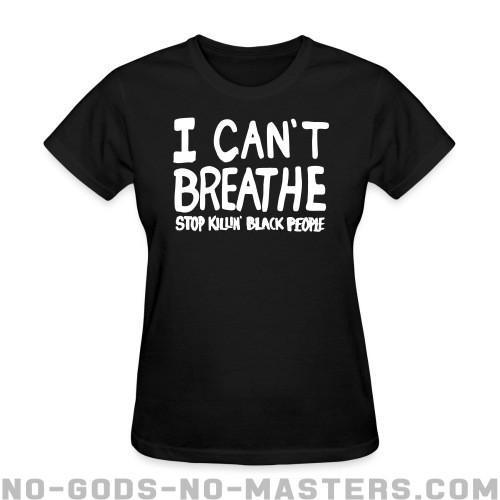 I Can't Breathe - Stop killin' black people - Vidas Negras Cuentan Camiseta Mujer