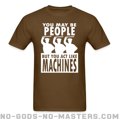 You may be PEOPLE but you act like MACHINES - Vidas Negras Cuentan Camiseta