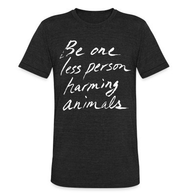 Camiseta Local Be one less person harming animals