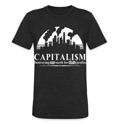 Camiseta Local Capitalism: destroying our earth for their profits
