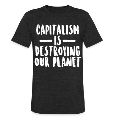 Camiseta Local Capitalism is destroying our planet