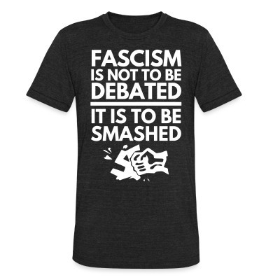 Camiseta Local Fascism is not to be debated, it is to be smashed