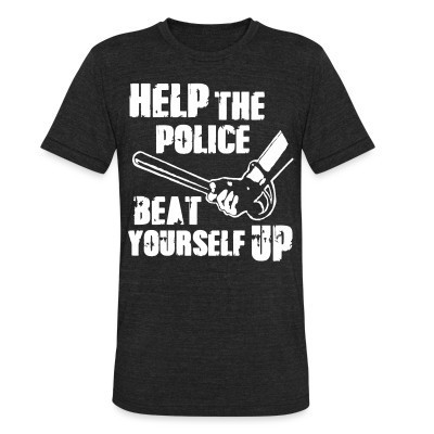 Camiseta Local Help the police beat yourself up