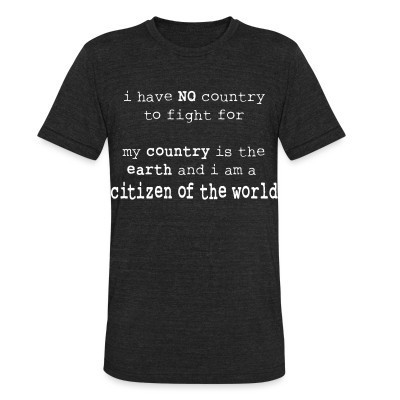 Camiseta Local I have NO country to fight for. My country is the earth and I am a citizen of the world