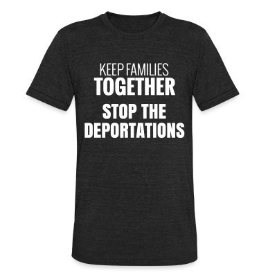 Camiseta Local Keep families together stop the deportations