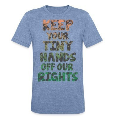Camiseta Local Keep your tiny hands off our rights