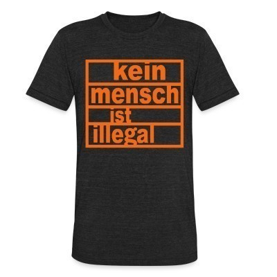 Camiseta Local Kein mensch ist illegal (No one is illegal)