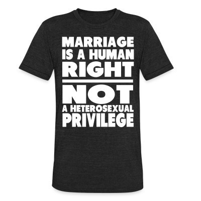 Camiseta Local Marriage is a human right not a heterosexual privilege