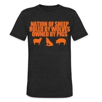 Camiseta Local Nation of sheep ruled by wolves owned by pigs