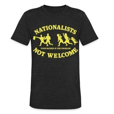 Camiseta Local Nationalists not welcome. Your hatred is the problem