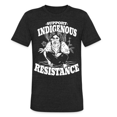 Camiseta Local Support indigenous resistance