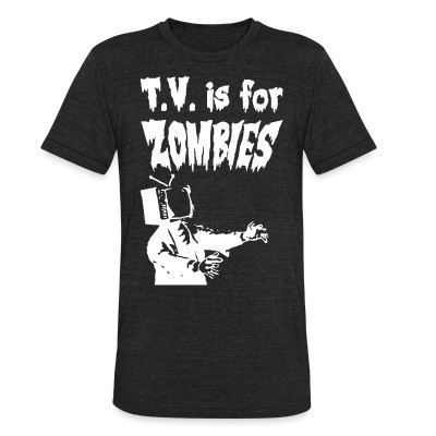 Camiseta Local T.V. is for zombies