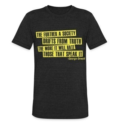 Camiseta Local The further a society drifts from truth the more it will hate those that speak it  (George Orwell)