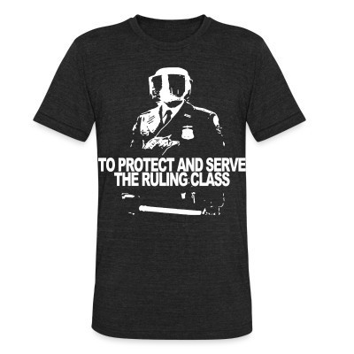 Camiseta Local To protect and serve the ruling class
