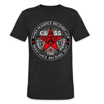 Camiseta Local When injustice becomes law resistance becomes duty - class war fight the power