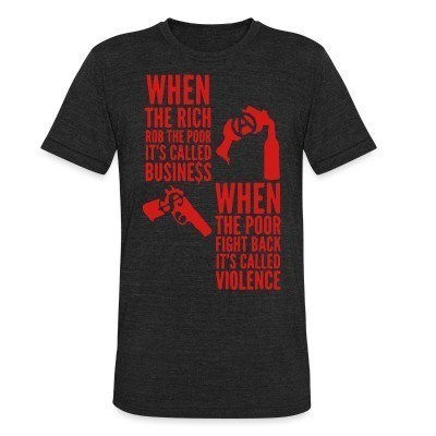 Camiseta Local When the rich rob the poor it's called business - When the poor fight back it's called violence