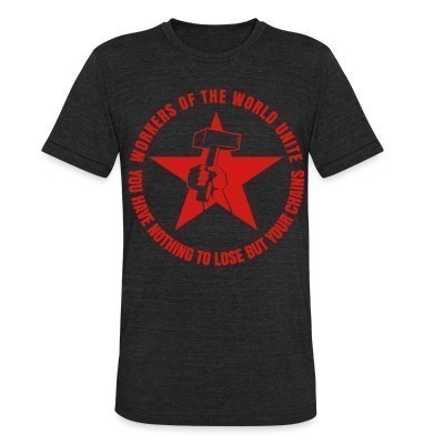 Camiseta Local Workers of the world unite - You have nothing to lose but your chains
