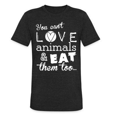 Camiseta Local You can't love animals & eat them too