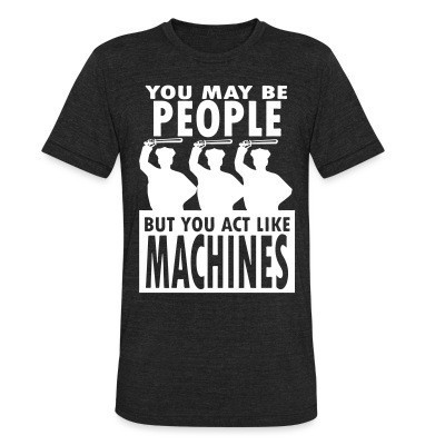 Camiseta Local You may be PEOPLE but you act like MACHINES