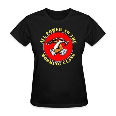 Camiseta Mujer All power to the working class