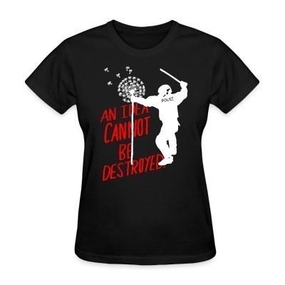 Camiseta Mujer An idea cannot be destroyed