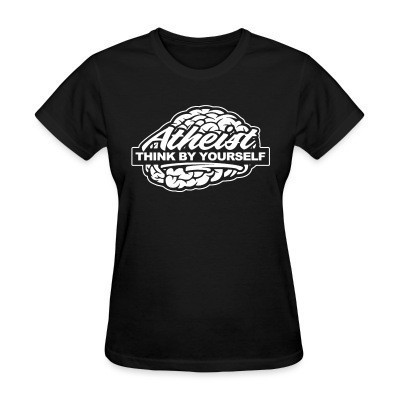 Camiseta Mujer Atheist think by yourself