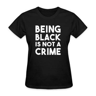 Camiseta Mujer Being black is not a crime