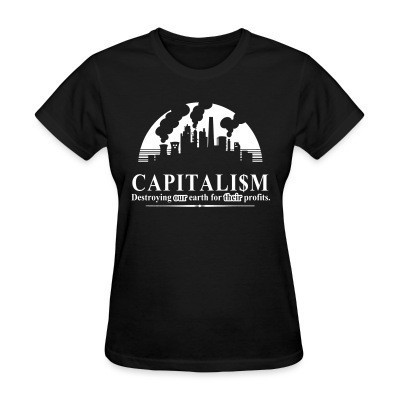 Camiseta Mujer Capitalism: destroying our earth for their profits
