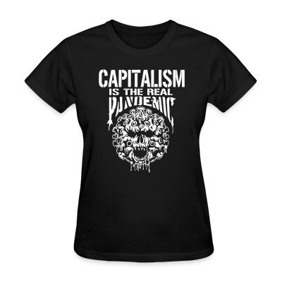 Camiseta Mujer Capitalism is the real pandemic