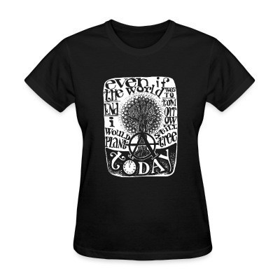 Camiseta Mujer Even if the world was to end tomorrow, i would still plant a tree today