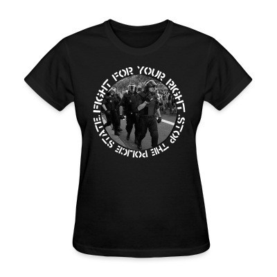 Camiseta Mujer Fight for your right stop the police state