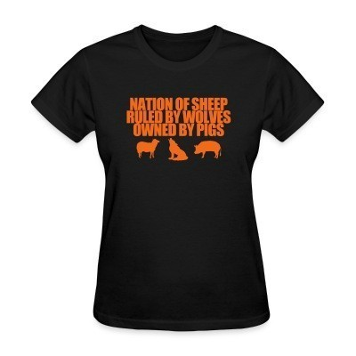 Camiseta Mujer Nation of sheep ruled by wolves owned by pigs