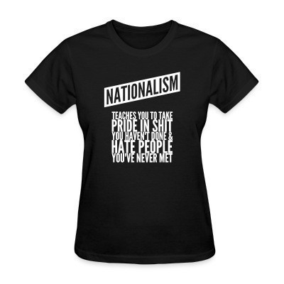Camiseta Mujer Nationalism teaches you to take pride in shit you haven't done & hate people you've never met