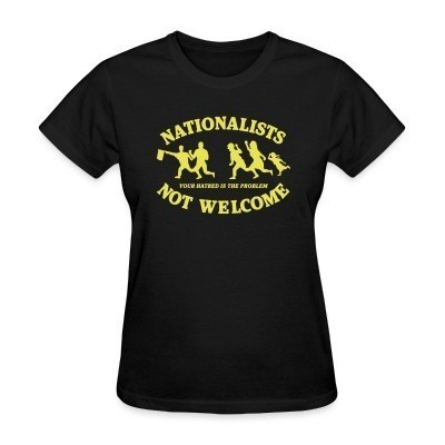 Camiseta Mujer Nationalists not welcome. Your hatred is the problem