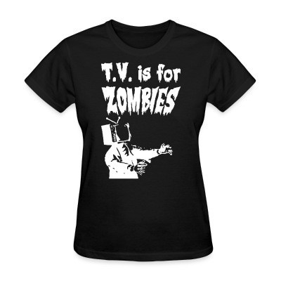 Camiseta Mujer T.V. is for zombies