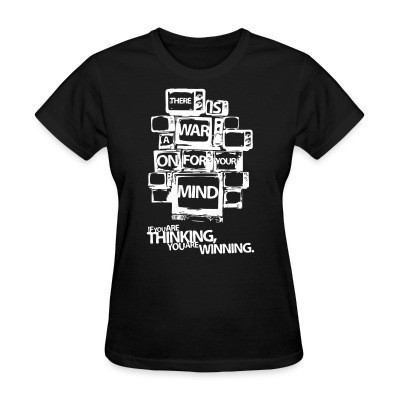 Camiseta Mujer There is a war on for your mind. If you are thinking you are winning.