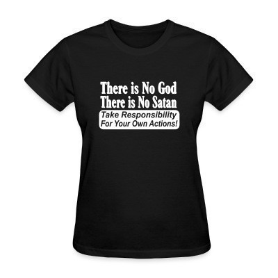Camiseta Mujer There is no god there is no Satan. Take responsibility for your own actions!