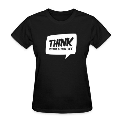 Camiseta Mujer THINK! it's not illegal yet