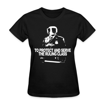 Camiseta Mujer To protect and serve the ruling class