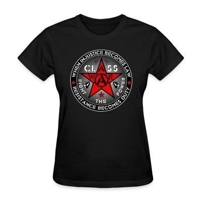 Camiseta Mujer When injustice becomes law resistance becomes duty - class war fight the power