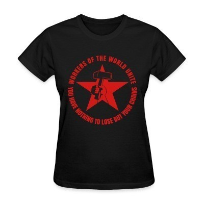 Camiseta Mujer Workers of the world unite - You have nothing to lose but your chains