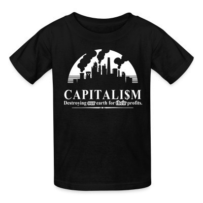 Camiseta Niño Capitalism: destroying our earth for their profits