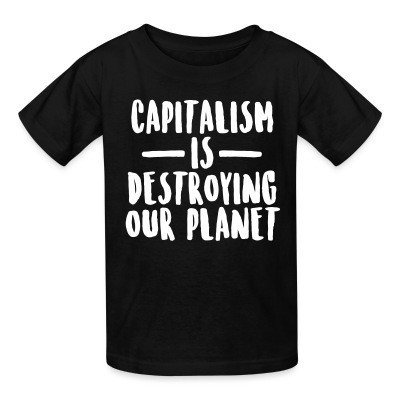 Camiseta Niño Capitalism is destroying our planet