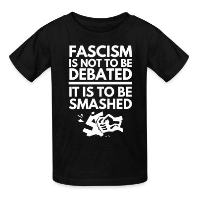 Camiseta Niño Fascism is not to be debated, it is to be smashed