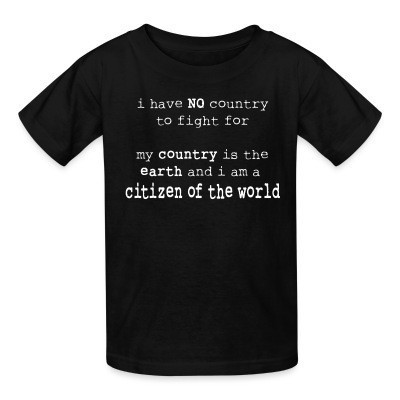 Camiseta Niño I have NO country to fight for. My country is the earth and I am a citizen of the world