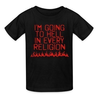 Camiseta Niño I'm going to hell in every religion