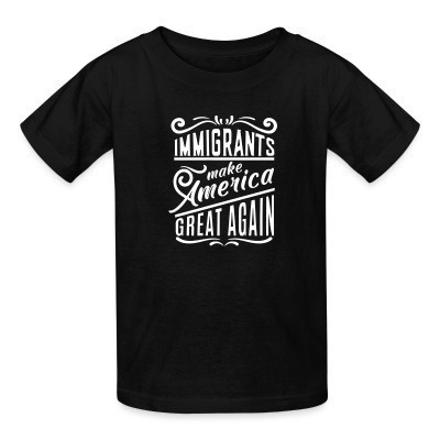 Camiseta Niño Immigrants make America great again