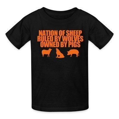 Camiseta Niño Nation of sheep ruled by wolves owned by pigs