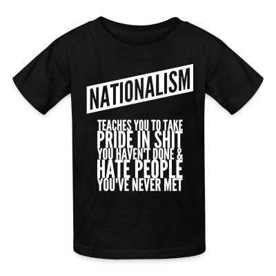 Camiseta Niño Nationalism teaches you to take pride in shit you haven't done & hate people you've never met