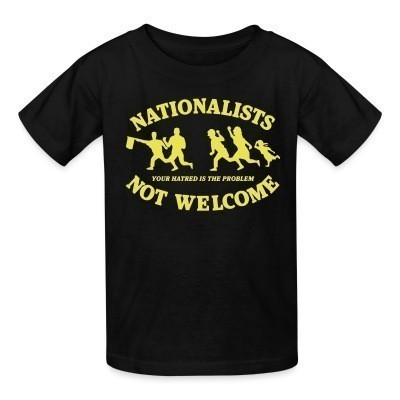 Camiseta Niño Nationalists not welcome. Your hatred is the problem
